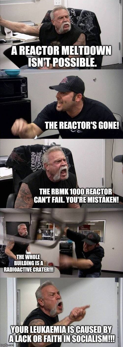 chernobyl meme - Muscle - A REACTOR MELTDOWN ISNT POSSIBLE. THE REACTOR'S GONE! THE RBMK 1000REACTOR CANT FAIL YOU'RE MISTAKEN! THE WHOLE BUILDING IS A RADIOACTIVE CRATER!!! YOUR LEUKAEMIA IS CAUSED BY ALACK OR FAITH INSOCIALISM!!! imgfip.com