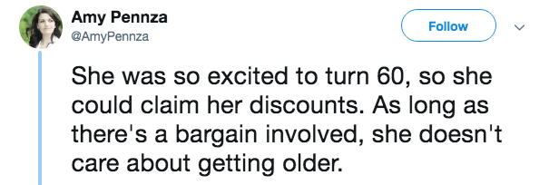 mother in law - Text - Amy Pennza @AmyPennza Follow She was so excited to turn 60, so she could claim her discounts. As long as there's a bargain involved, she doesn't care about getting older.