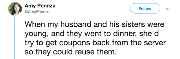 mother in law - Text - Amy Pennza @AmyPennza Follow When my husband and his sisters were young, and they went to dinner, she'd try to get coupons back from the server so they could reuse them.