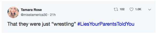 "parent lies - Text - t 102 1.0K Tamara Rose @misstamerica30 21h That they were just ""wrestling"" #LiesYourParents ToldYou"