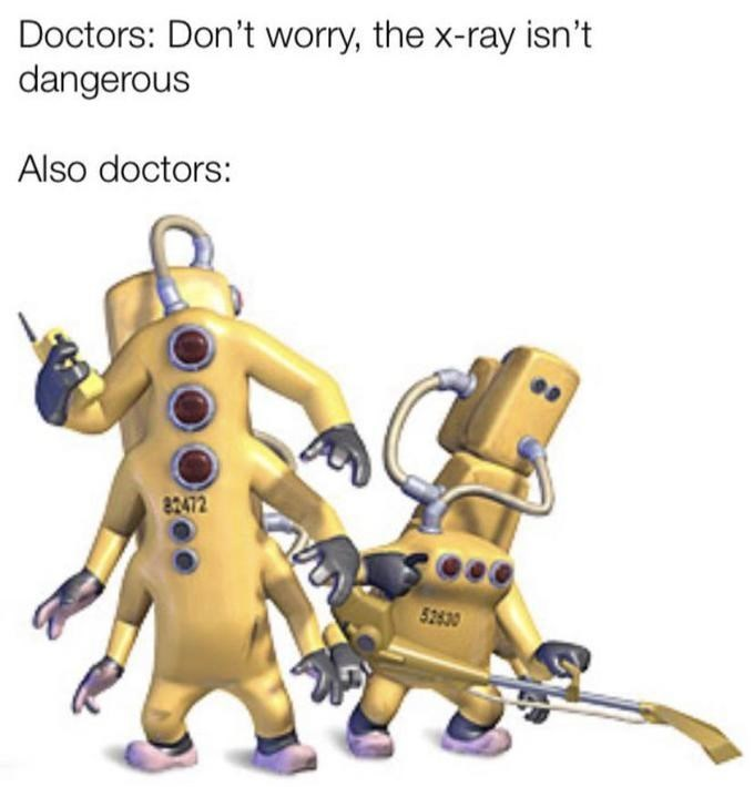 x-ray meme - Cartoon - Doctors: Don't worry, the x-ray isn't dangerous Also doctors: 82472 52830