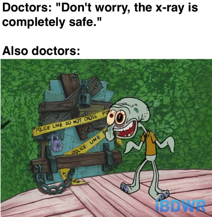 """x-ray meme - Cartoon - Doctors: """"Don't worry, the x-ray is completely safe."""" Also doctors: EPOLICE LINE DO NOT CROSS PO INE LUN BDWR"""