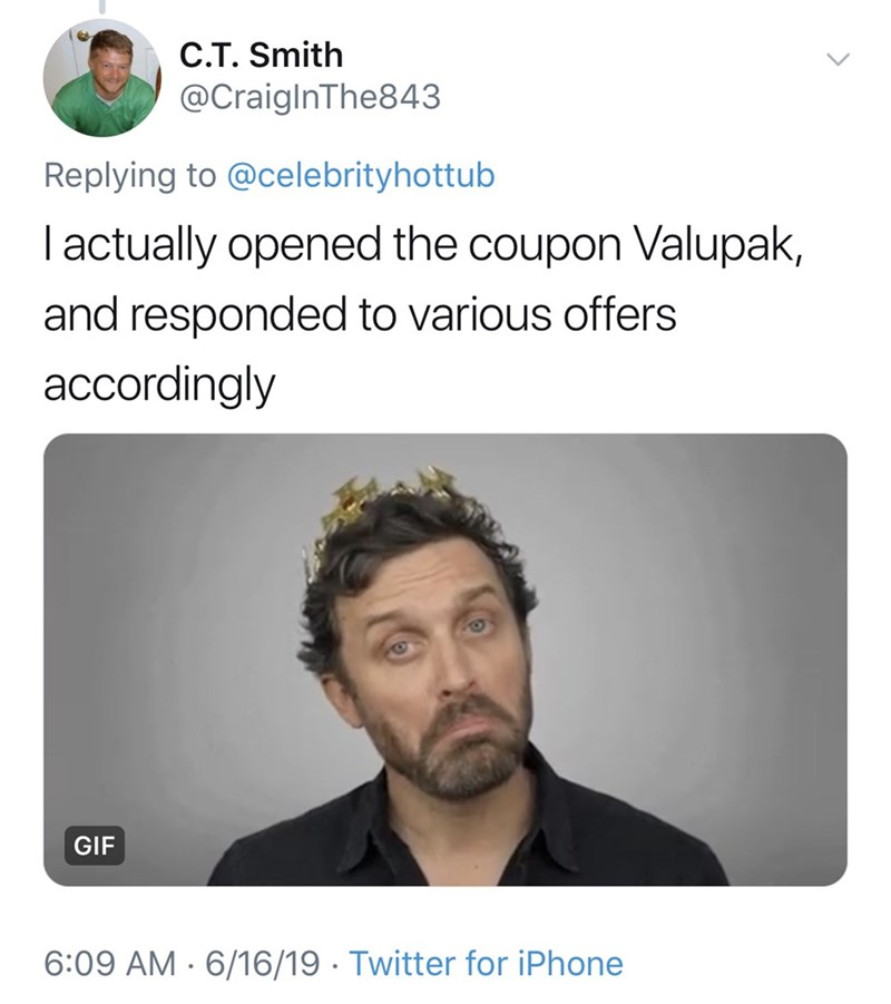 shameless dad - Text - C.T. Smith @CraigInThe843 Replying to @celebrityhottub I actually opened the coupon Valupak, and responded to various offers accordingly GIF 6:09 AM 6/16/19 Twitter for iPhone
