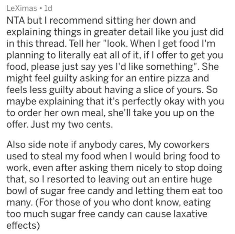 """jalapeno pizza - Text - LeXimas 1d NTA but I recommend sitting her down and explaining things in greater detail like you just did in this thread. Tell her """"look. When I get food I'm planning to literally eat all of it, if I offer to get you food, please just say yes I'd like something"""". She might feel guilty asking for an entire pizza and feels less guilty about having a slice of yours. So maybe explaining that it's perfectly okay with you to order her own meal, she'll take you up on the offer"""