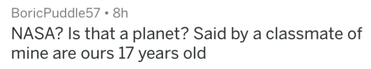 dumb stories - Text - BoricPuddle57.8h NASA? Is that a planet? Said by a classmate of mine are ours 17 years old