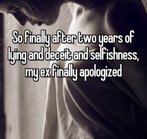 ex apologizing - Text - Sofinally after two years of yjing and deceit and selfishness, myex Finally apologized