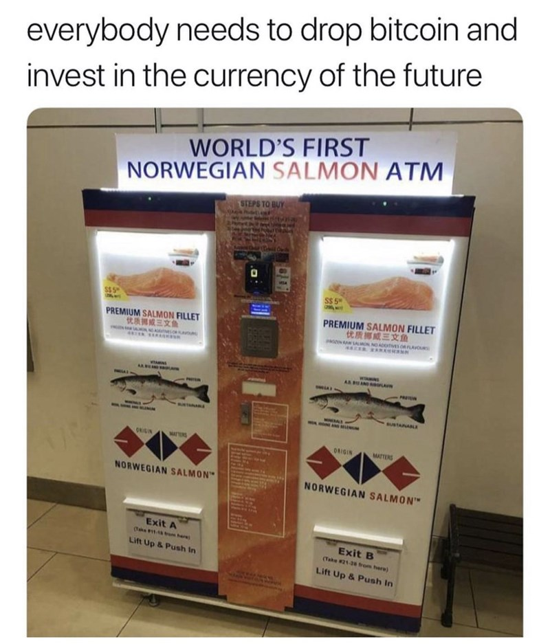 Product - everybody needs to invest in the currency of the future drop bitcoin and WORLD'S FIRST NORWEGIAN SALMON ATM STEPS TO BUY S$ 5 PREMIUM SALMON FILLET 优质挪威三文鱼 PREMIUM SALMON FILLET 优质搏威三文鱼 NOrN RAW SALO NO ADoTVES OR FLAVOURS WITAN OLAVN PR PROTE SUNTANAE AUSTAINABLE oANG ORISIN MATTRS ORIGIN MATTERS NORWEGIAN SALMON NORWEGIAN SALMONT Exit A Taks #11-18 mare Exit B (Take #21-28 trom here) Lift Up &Push In Lift Up&Push In