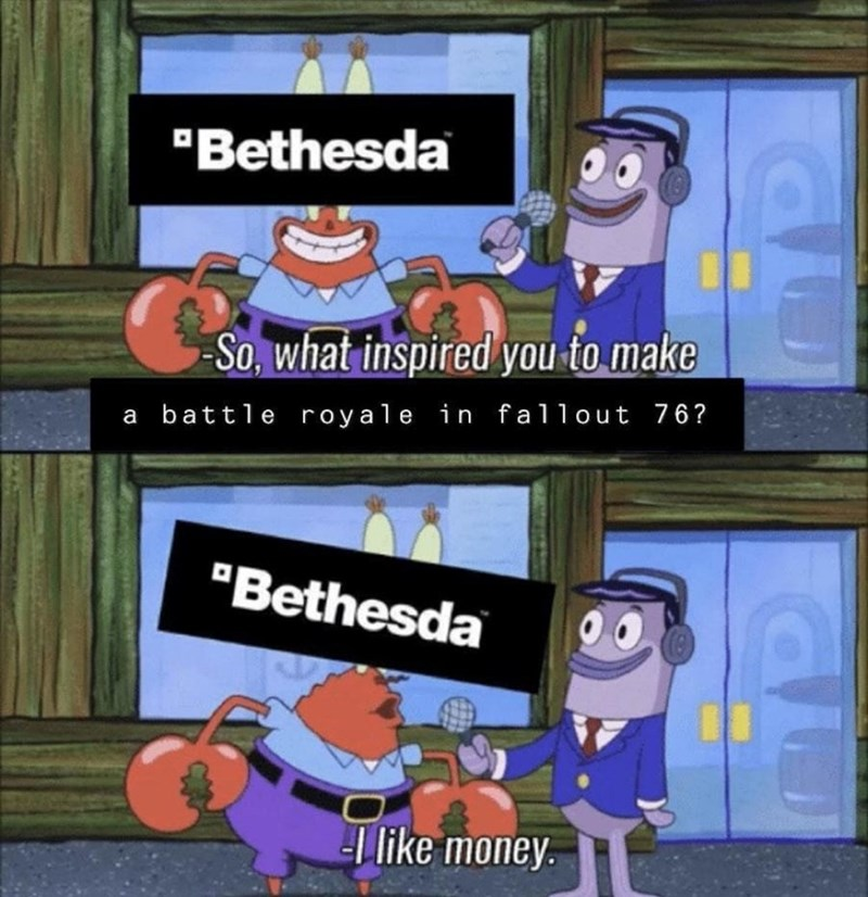 "Cartoon - ""Bethesda -So, what inspired you to make battle royale in fallout 76? a ""Bethesda like money."