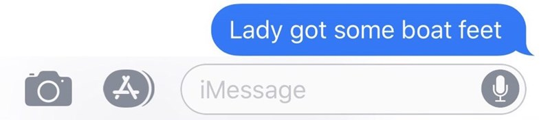 Text - Text - Lady got some boat feet iMessage
