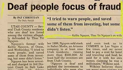 """news headlines - Text - Deaf people focus of fraud By PAT CHRISTIAN The Daily Hersld """"I tried to warn people, and saved UTAH COUNTY-Sev. Some of them from investing, but some eral Utah County residents didn't listen."""