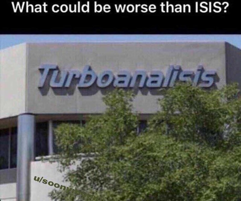 sily shitpost - Property - What could be worse than IsiS? oanal 1I4iereoglnt u/soony