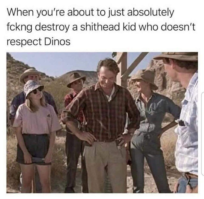 sily shitpost - Adaptation - When you're about to just absolutely fckng destroy a shithead kid who doesn't respect Dinos