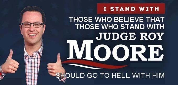 roy moore meme - Font - I STAND WITH THOSE WHO BELIEVE THAT THOSE WHO STAND WITH JUDGE ROY MOORE SHOULD GO TO HELL WITH HIM