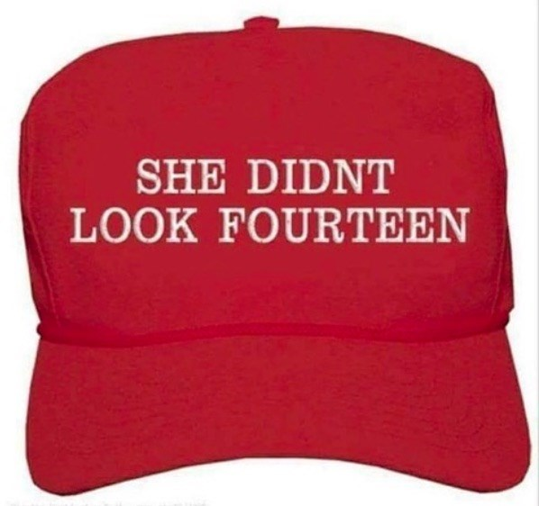 roy moore meme - Cap - SHE DIDNT LOOK FOURTEEN