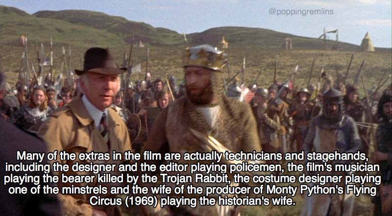 monty python - People - @poppingremlins Many of the extras in the film are actually technicians and stagehands, including the designer and the editor playing policemen, the film's musician playing the bearer killed by the Trojan Rabbit, the costume designer playing one of the minstrels and the wife of the producer of Monty Python's Flying Circus (1969) playing the historian's wife.