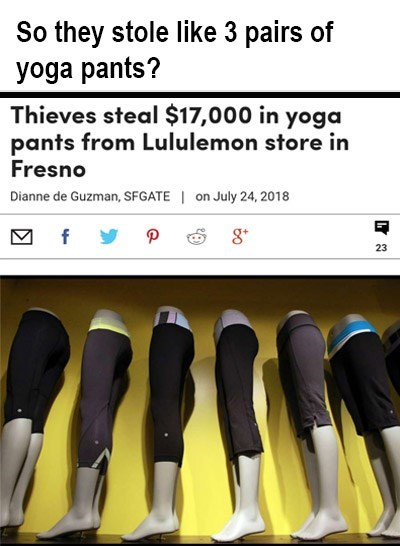 Meme - Footwear - So they stole like 3 pairs of yoga pants? Thieves steal $17,000 in yoga pants from Lululemon store in Fresno Dianne de Guzman, SFGATE | on July 24, 2018 8 f P 23