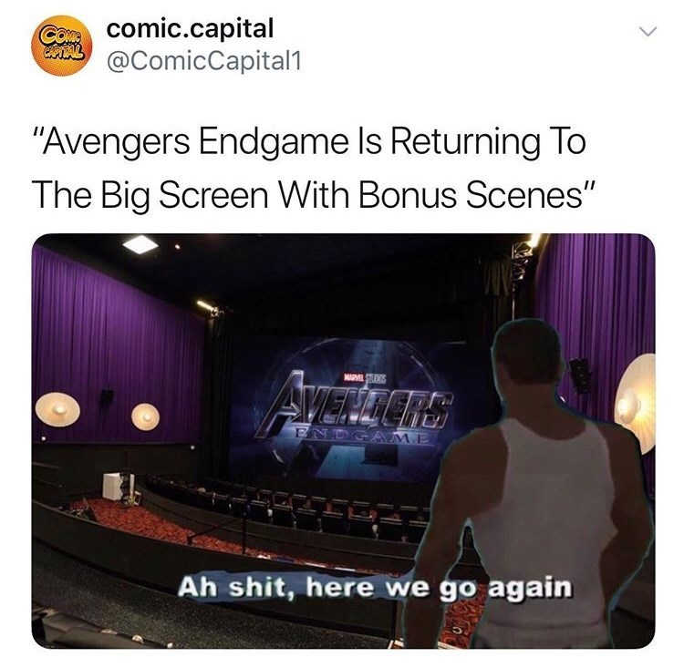 "Technology - Comic.capital @ComicCapital1 ""Avengers Endgame Is Returning To The Big Screen With Bonus Scenes"" MARMLOS AVERTERS ENDGAME Ah shit, here we go again"