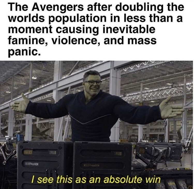 Arm - The Avengers after doubling the worlds population in less than a moment causing inevitable famine, violence, and mass panic. I see this as an absolute win