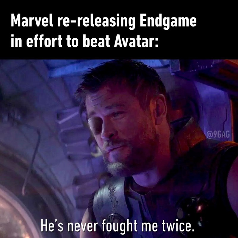 Photo caption - Marvel re-releasing Endgame in effort to beat Avatar: @9GAG He's never fought me twice.