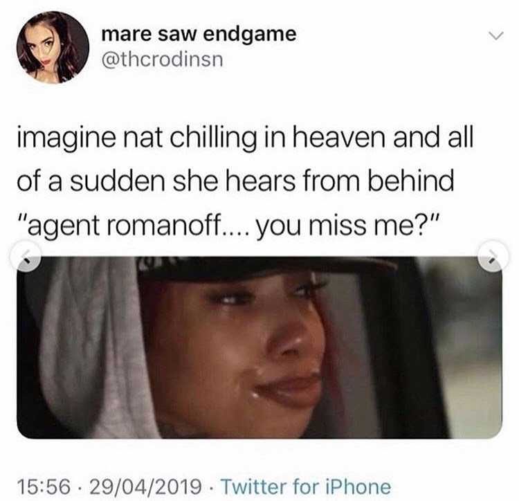 """Text - mare saw endgame @thcrodinsn imagine nat chilling in heaven and all of a sudden she hears from behind """"agent romanoff.... you miss me?"""" 15:56 29/04/2019 Twitter for iPhone"""