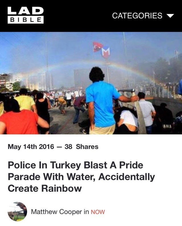 meme - Transport - LAD CATEGORIES BIBLE May 14th 2016 - 38 Shares Police In Turkey Blast A Pride Parade With Water, Accidentally Create Rainbow Matthew Cooper in NOW