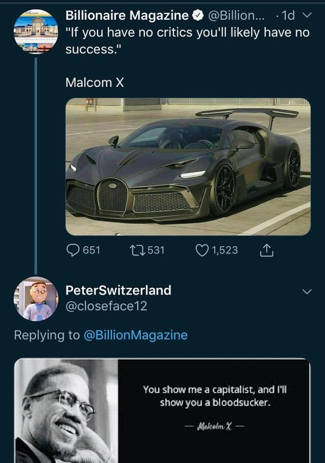 """meme - Vehicle - Magazine @Billion... """"If you have no critics you'll likely have no success."""" Malcom X t1531 1,523 651 PeterSwitzerland @closeface12 Replying to @BillionMagazine You show me a capitalist, and I'll show you a bloodsucker. -Makolm X"""