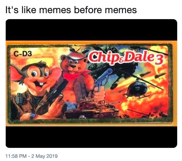 Tweet - Games - It's like memes before memes Chip Dale 3 C-D3 11:58 PM - 2 May 2019