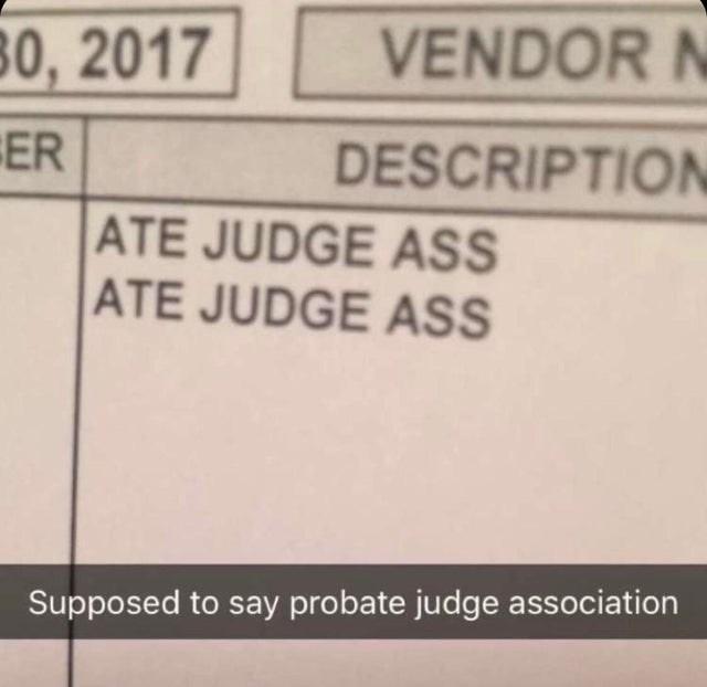 meme - Text - VENDOR 80, 2017 ER ATE JUDGE ASS ATE JUDGE ASS DESCRIPTION Supposed to say probate judge association