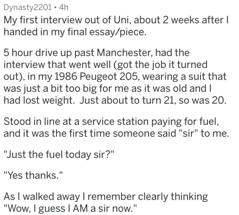 growing up - Text - Dynasty2201 4h My first interview out of Uni, about 2 weeks after I handed in my final essay/piece. 5 hour drive up past Manchester, had the interview that went well (got the job it turned out), in my 1986 Peugeot 205, wearing a suit that was just a bit to0 big for me as it was old and I had lost weight. Just about to turn 21, so was 20