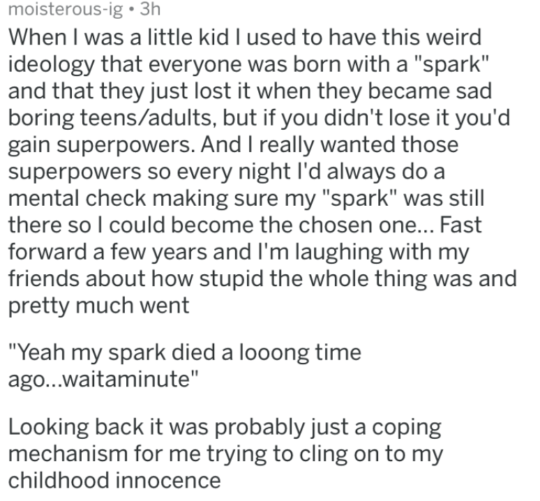 """growing up - Text - moisterous-ig 3h When I was a little kid I used to have this weird ideology that everyone was born with a """"spark"""""""