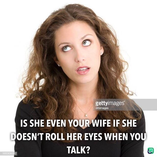 Meme - Hair - gettyimages drbimages IS SHE EVEN YOUR WIFE IF SHE DOESN'T ROLL HER EYES WHEN YOU TALK? 185309332
