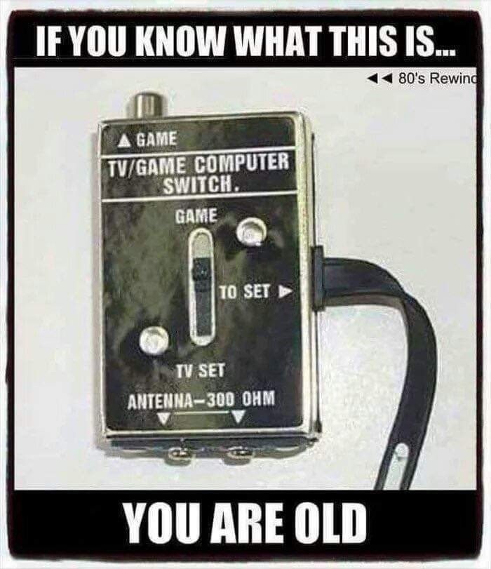 Meme - Technology - IF YOU KNOW WHAT THIS IS... 80's Rewind A GAME TV/GAME COMPUTER SWITCH GAME TO SET TV SET ANTENNA-300 OHM YOU ARE OLD