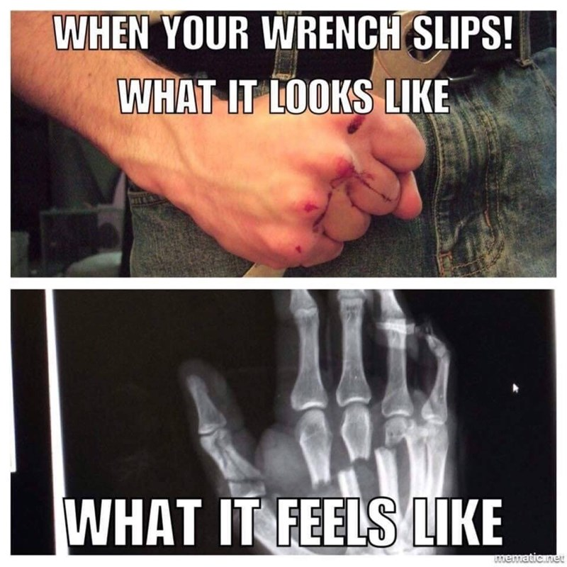 Meme - Hand - WHEN YOUR WRENCH SLIPS! WHAT IT LOOKS LIKE WHAT IT FEELS LIKE mematione