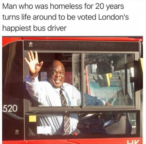 wholesome meme - Transport - Man who was homeless for 20 years turns life around to be voted London's happiest bus driver CIN 520