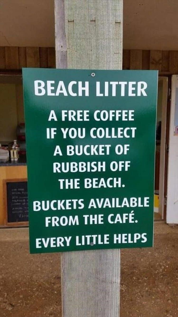 wholesome meme - Text - BEACH LITTER A FREE COFFEE IF YOU COLLECT A BUCKET OF RUBBISH OFF THE BEACH. BUCKETS AVAILABLE FROM THE CAFÉ. EVERY LITTLE HELPS