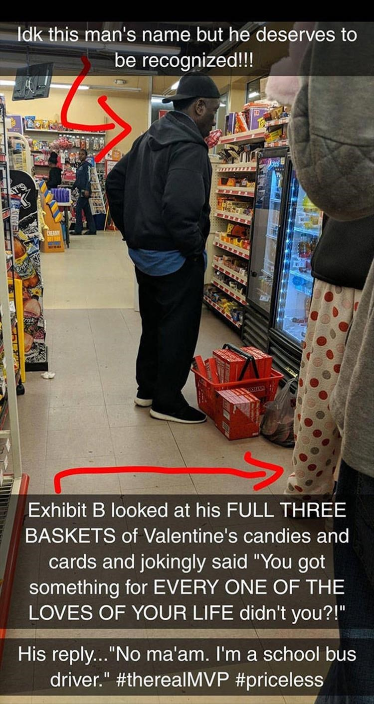 """wholesome meme - Supermarket - Idk this man's name but he deserves to be recognized!!! Brtkhs Exhibit B looked at his FULL THREE BASKETS of Valentine's candies and cards and jokingly said """"You got something for EVERY ONE OF THE LOVES OF YOUR LIFE didn't you?!"""" His reply...""""No ma'am. I'm a school bus driver."""" #therealMVP #priceless"""