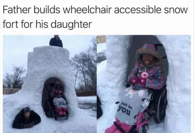 wholesome meme - Snow - Father builds wheelchair accessible snow fort for his daughter jast be you