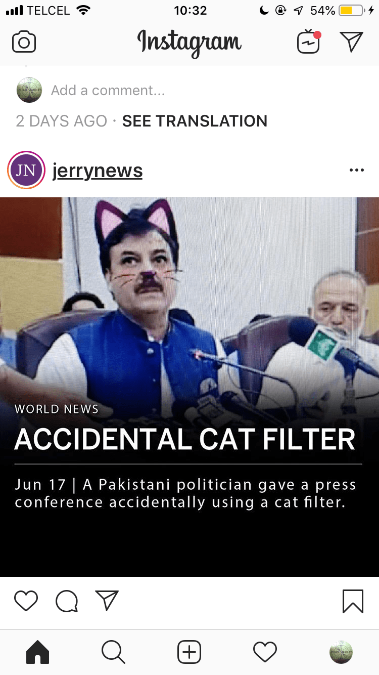 Meme - Text - l TELCEL 10:32 7 54% Instagram Add a comment... 2 DAYS AGO SEE TRANSLATION (JN) jerrynews WORLD NEWS ACCIDENTAL CAT FILTER Jun 17 | A Pakistani politician gave a press conference accidentally using a cat filter. +