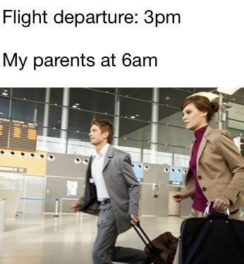 Meme - Job - Flight departure: 3pm My parents at 6am