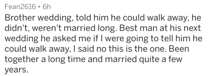 doomed wedding - Text - Fean2616 6h Brother wedding, told him he could walk away, he didn't, weren't married long. Best man at his next wedding he asked me if I were going to tell him he could walk away, I said no this is the one. Been together a long time and married quite a few years.