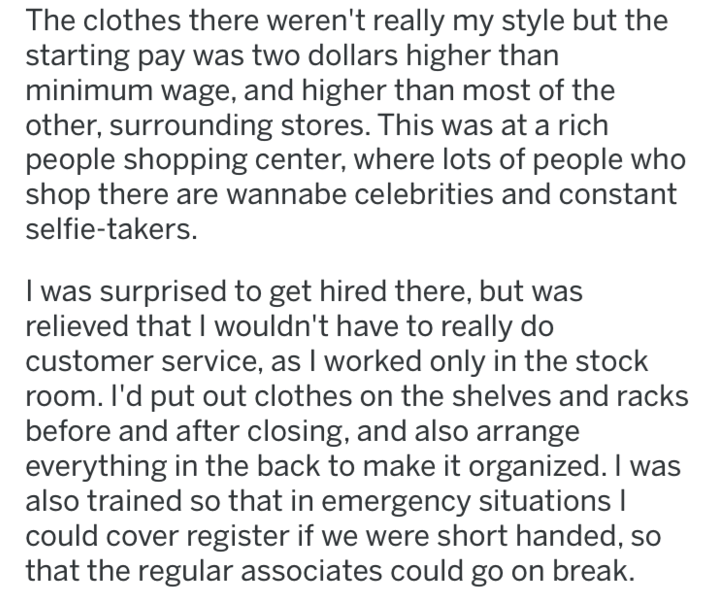 revenge - Text - The clothes there weren't really my style but the starting pay was two dollars higher than minimum wage, and higher than most of the other, surrounding stores. This was at a rich people shopping center, where lots of people who shop there are wannabe celebrities and constant selfie-takers