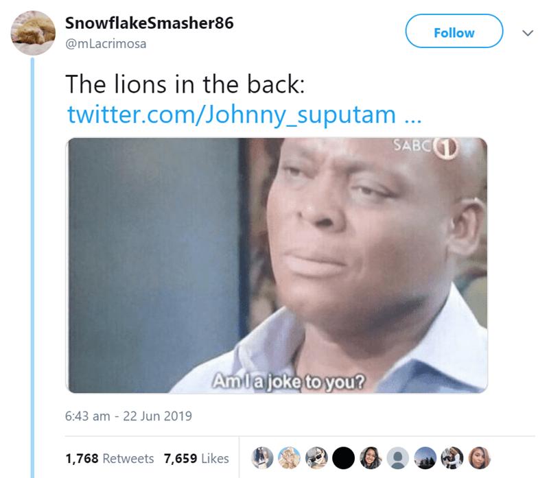 Face - SnowflakeSmasher86 Follow @mLacrimosa The lions in the back: twitter.com/Johnny_suputam ... SABC1 Amlajoke to you? 6:43 am - 22 Jun 2019 1,768 Retweets 7,659 Likes