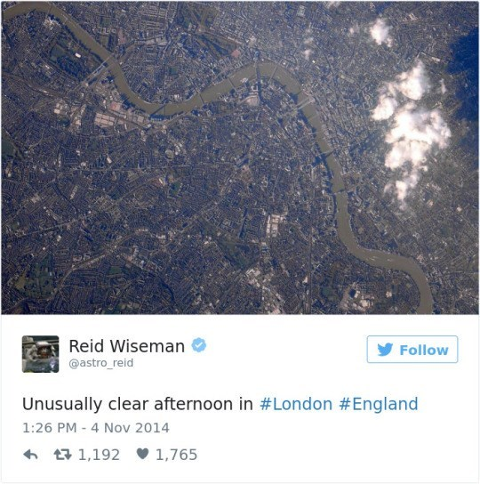 Text - Reid Wiseman @astro reid Follow Unusually clear afternoon in #London #England 1:26 PM - 4 Nov 2014 1,192 1,765