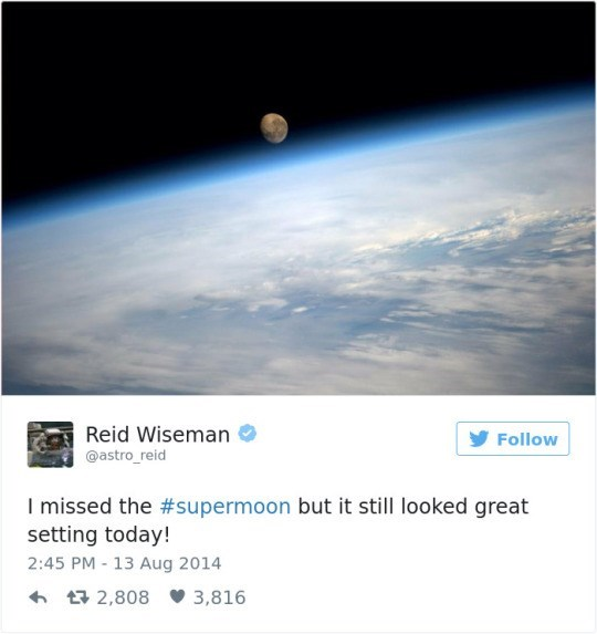 Sky - Reid Wiseman Follow @astro_reid I missed the #supermoon but it still looked great setting today! 2:45 PM - 13 Aug 2014 3,816 2,808