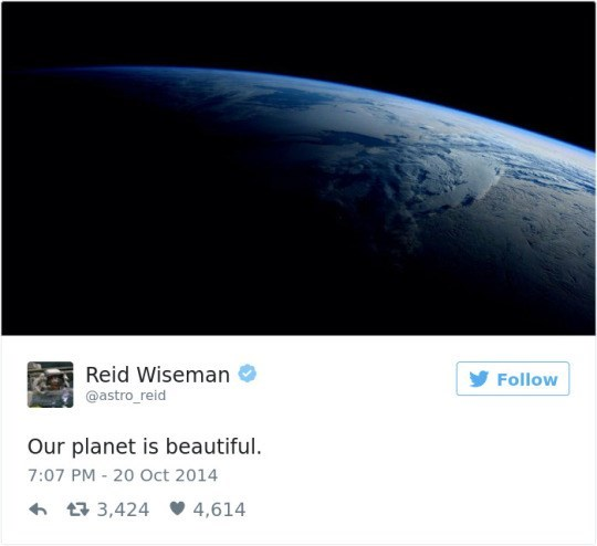 Atmosphere - Reid Wiseman Follow @astro_reid Our planet is beautiful 7:07 PM - 20 Oct 2014 3,424 4,614