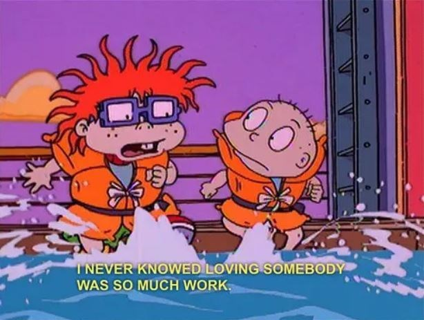 rugrats meme - Cartoon - INEVER KNOWED LOVING SOMEBODY WAS SO MUCH WORK