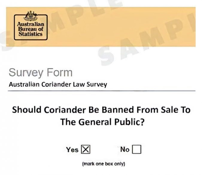 Text - Australian Bureau of Statistics SAMP Survey Form Australian Coriander Law Survey Should Coriander Be Banned From Sale To The General Public? Yes X No (mark one box only)