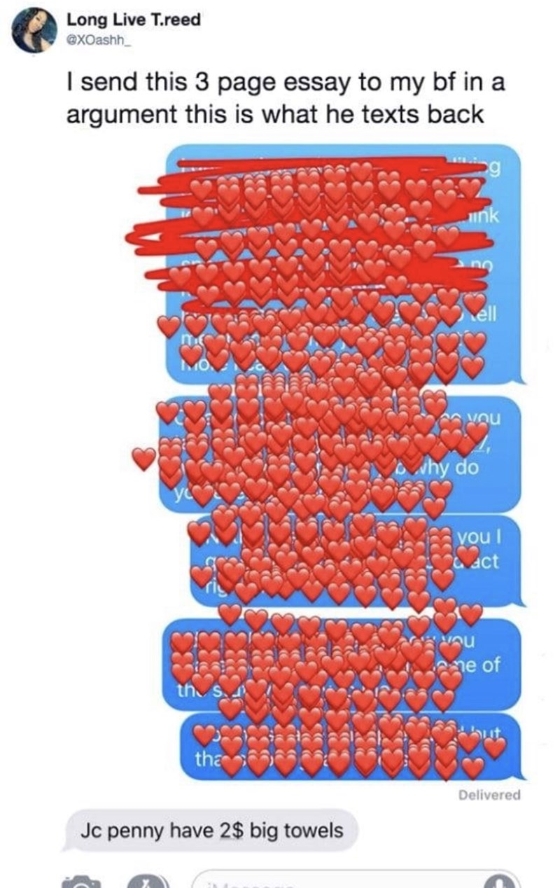 funny men - Text - Long Live T.reed exOashh I send this 3 page essay to my bf in a argument this is what he texts back 2g unk ell You hy do you I act e of th s ut tha Delivered Jc penny have 2$ big towels