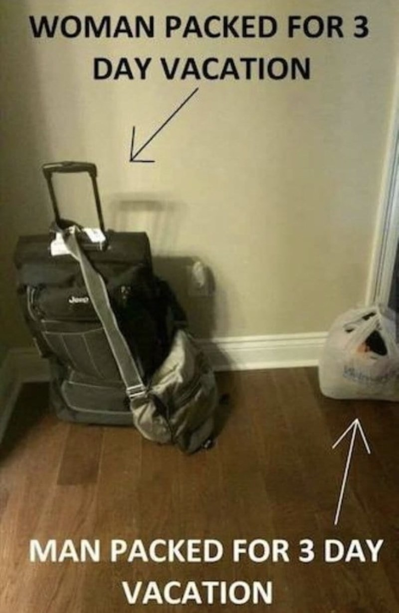 funny men - Floor - WOMAN PACKED FOR 3 DAY VACATION MAN PACKED FOR 3 DAY VACATION