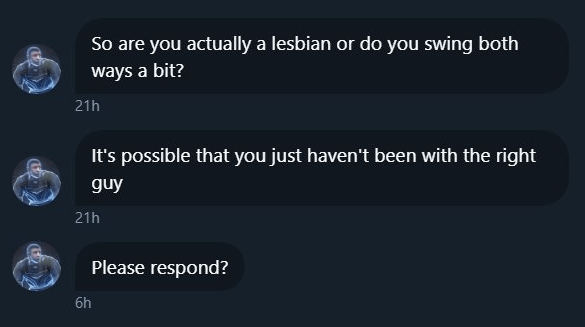 cringe - Text - So are you actually a lesbian or do you swing both ways a bit? 21h It's possible that you just haven't been with the right guy 21h Please respond? 6h